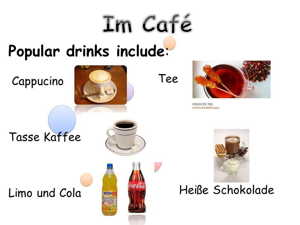 Popular drinks include: Cappucino Tasse Kaffee Limo und Cola Tee Heiße Schokolade