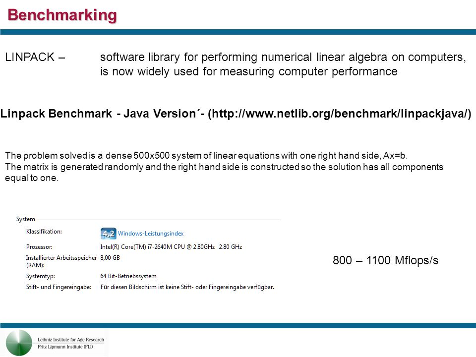 Benchmarking LINPACK – software library for performing numerical linear algebra on computers, is now widely used for measuring computer performance Linpack Benchmark - Java Version´- (http://www.netlib.org/benchmark/linpackjava/) The problem solved is a dense 500x500 system of linear equations with one right hand side, Ax=b.