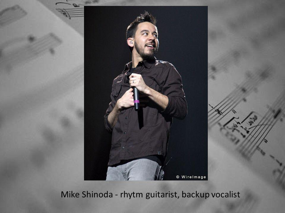 Mike Shinoda - rhytm guitarist, backup vocalist