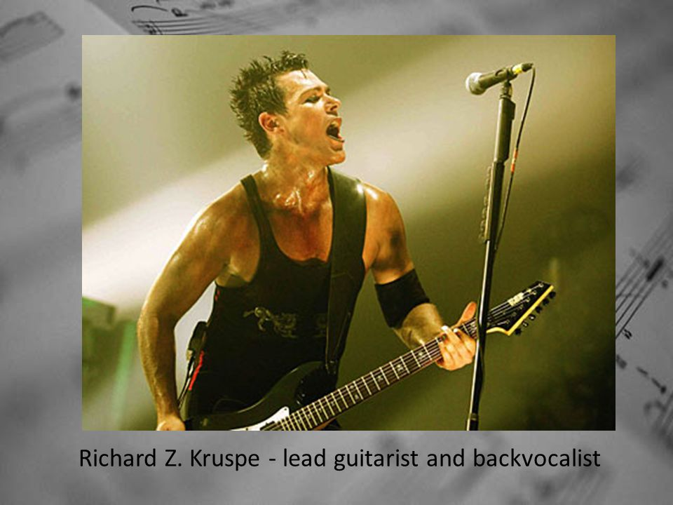 Richard Z. Kruspe - lead guitarist and backvocalist