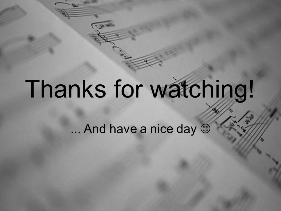 Thanks for watching!... And have a nice day