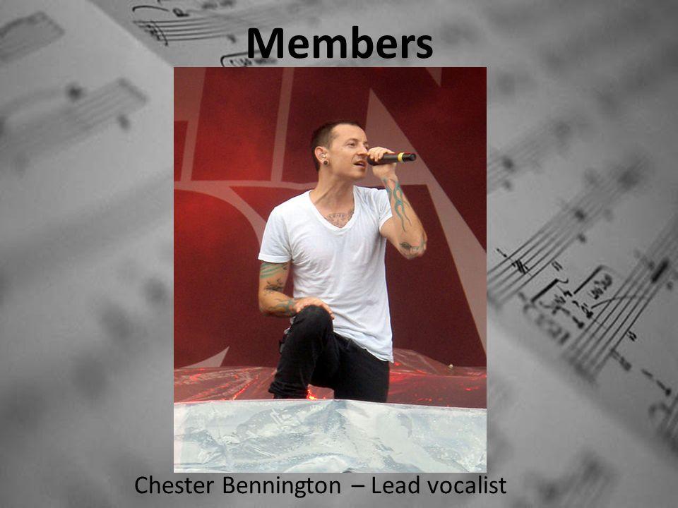 Members Chester Bennington – Lead vocalist