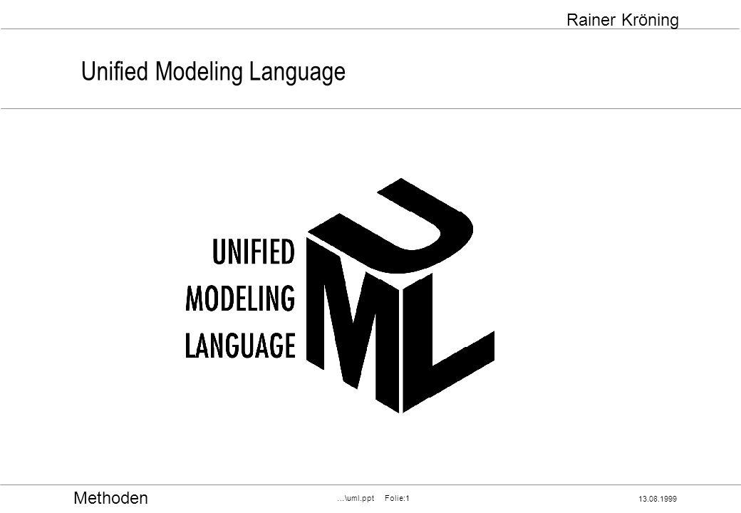 Methoden 13.08.1999 …\uml.ppt Folie:1 Rainer Kröning Unified Modeling Language