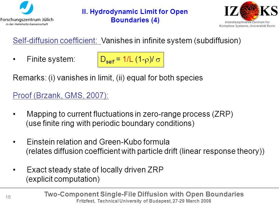 Two-Component Single-File Diffusion with Open Boundaries Fritzfest, Technical University of Budapest, 27-29 March 2008 Interdisziplinäres Zentrum für Komplexe Systeme, Universität Bonn 16 II.