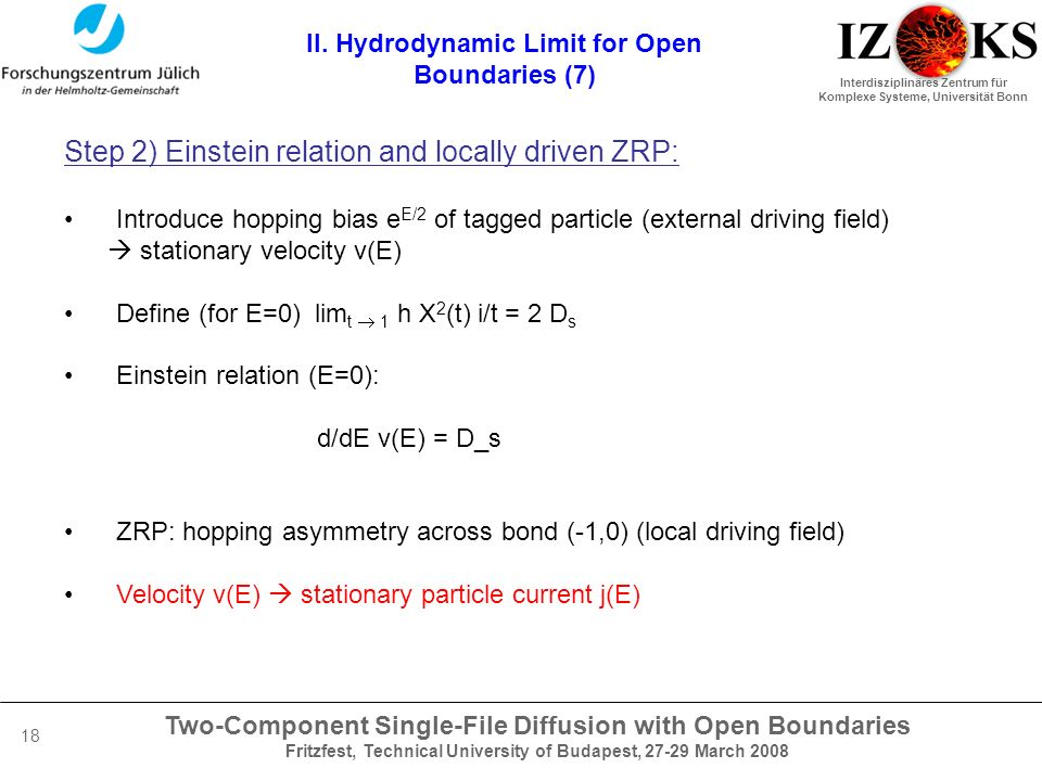 Two-Component Single-File Diffusion with Open Boundaries Fritzfest, Technical University of Budapest, 27-29 March 2008 Interdisziplinäres Zentrum für Komplexe Systeme, Universität Bonn 18 II.