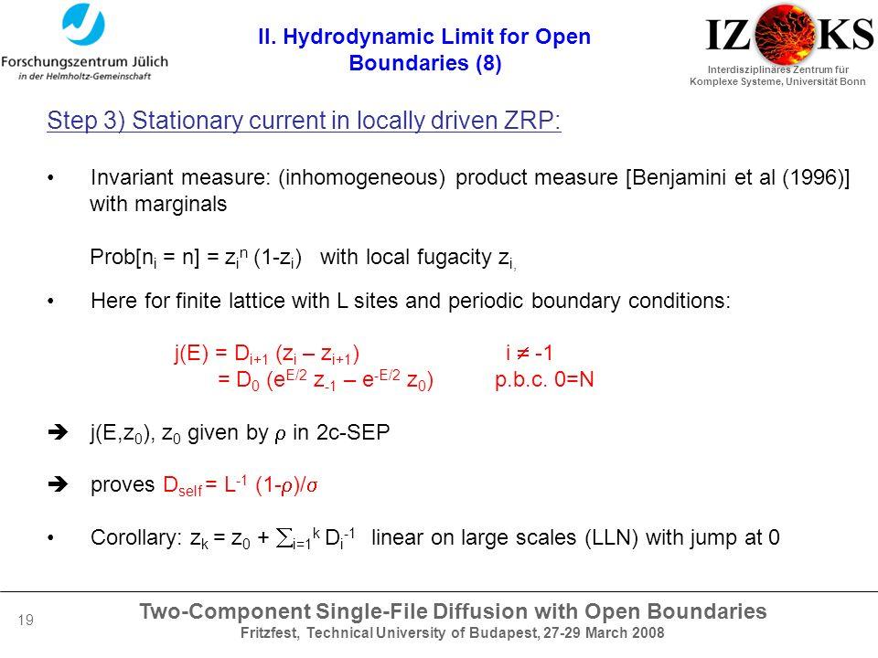 Two-Component Single-File Diffusion with Open Boundaries Fritzfest, Technical University of Budapest, 27-29 March 2008 Interdisziplinäres Zentrum für Komplexe Systeme, Universität Bonn 19 II.