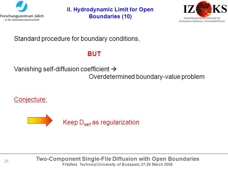 Two-Component Single-File Diffusion with Open Boundaries Fritzfest, Technical University of Budapest, 27-29 March 2008 Interdisziplinäres Zentrum für Komplexe Systeme, Universität Bonn 21 II.