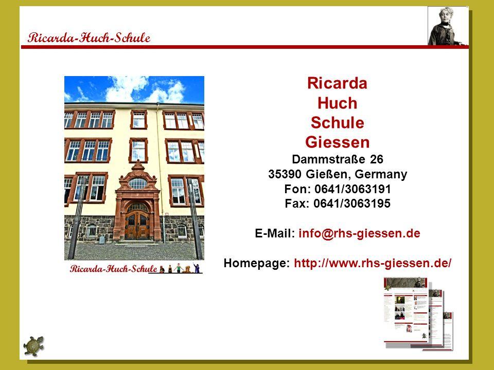 Ricarda-Huch-Schule Ricarda Huch Schule Giessen Dammstraße 26 35390 Gießen, Germany Fon: 0641/3063191 Fax: 0641/3063195 E-Mail: info@rhs-giessen.de Homepage: http://www.rhs-giessen.de/