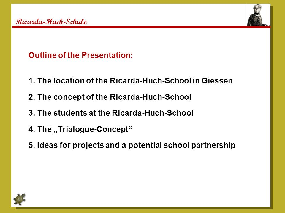 Outline of the Presentation: 1. The location of the Ricarda-Huch-School in Giessen 2. The concept of the Ricarda-Huch-School 3. The students at the Ri