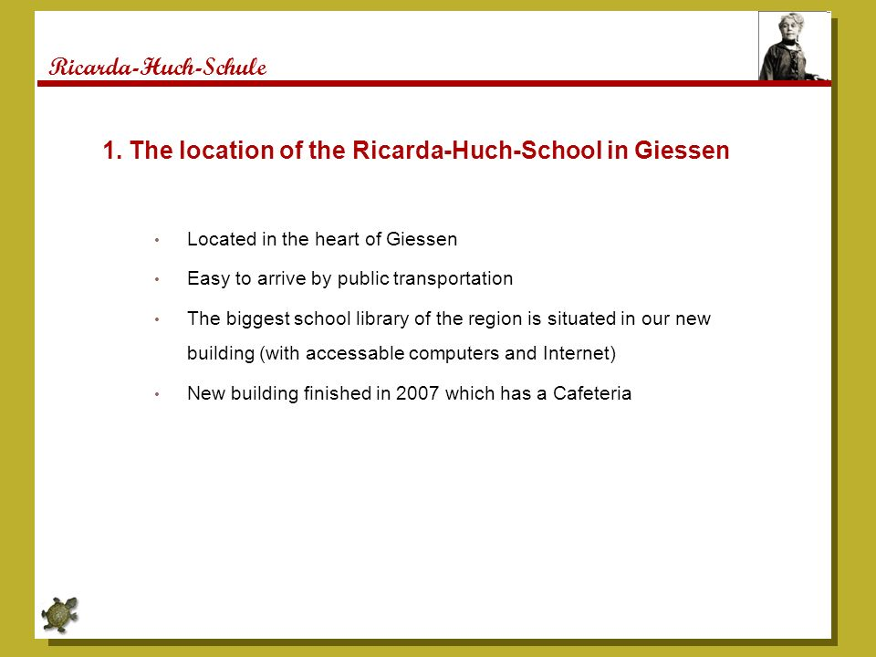 Ricarda-Huch-Schule Located in the heart of Giessen Easy to arrive by public transportation The biggest school library of the region is situated in ou
