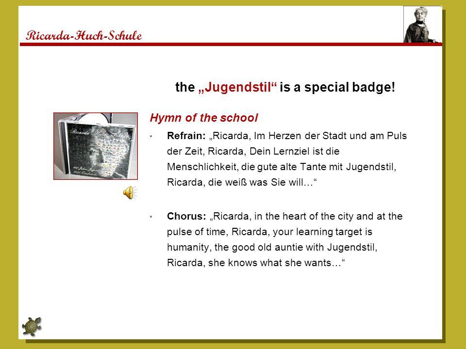 Ricarda-Huch-Schule Hymn of the school Refrain: Ricarda, Im Herzen der Stadt und am Puls der Zeit, Ricarda, Dein Lernziel ist die Menschlichkeit, die