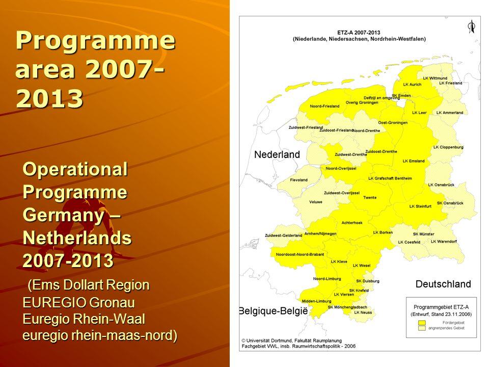 Operational Programme Germany – Netherlands 2007-2013 (Ems Dollart Region EUREGIO Gronau Euregio Rhein-Waal euregio rhein-maas-nord) Programme area 2007- 2013