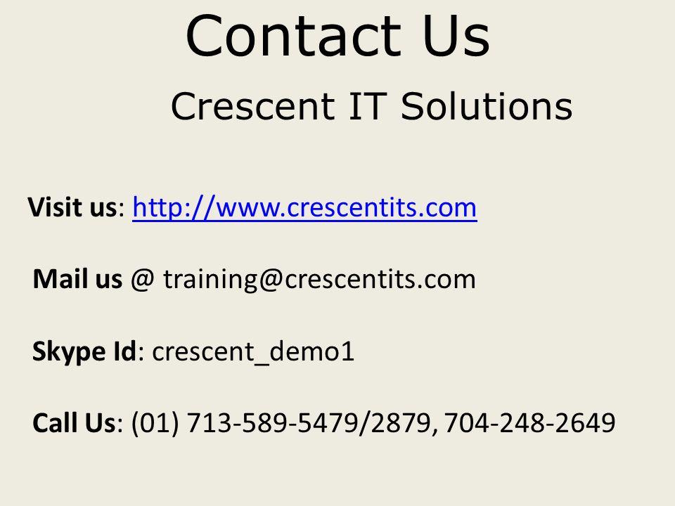 Contact Us Crescent IT Solutions Visit us: http://www.crescentits.com Mail us @ training@crescentits.com Skype Id: crescent_demo1 Call Us: (01) 713-589-5479/2879, 704-248-2649http://www.crescentits.com