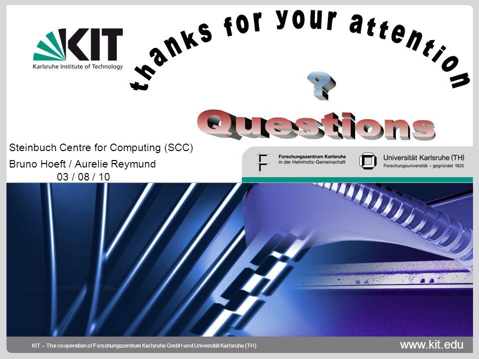www.kit.edu KIT – The cooperation of Forschungszentrum Karlsruhe GmbH und Universität Karlsruhe (TH) Steinbuch Centre for Computing (SCC) Bruno Hoeft / Aurelie Reymund 03 / 08 / 10