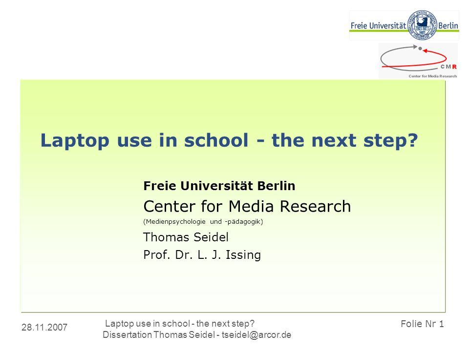 28.11.2007 Laptop use in school - the next step? Dissertation Thomas Seidel - tseidel@arcor.de Folie Nr 1 Laptop use in school - the next step? Freie