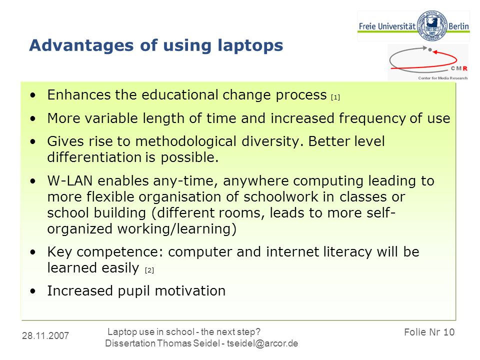 28.11.2007 Laptop use in school - the next step? Dissertation Thomas Seidel - tseidel@arcor.de Folie Nr 10 Advantages of using laptops Enhances the ed