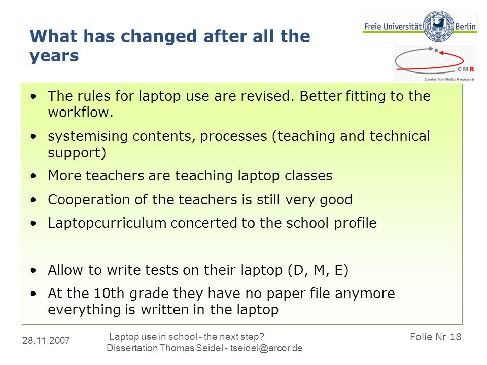 28.11.2007 Laptop use in school - the next step? Dissertation Thomas Seidel - tseidel@arcor.de Folie Nr 18 What has changed after all the years The ru