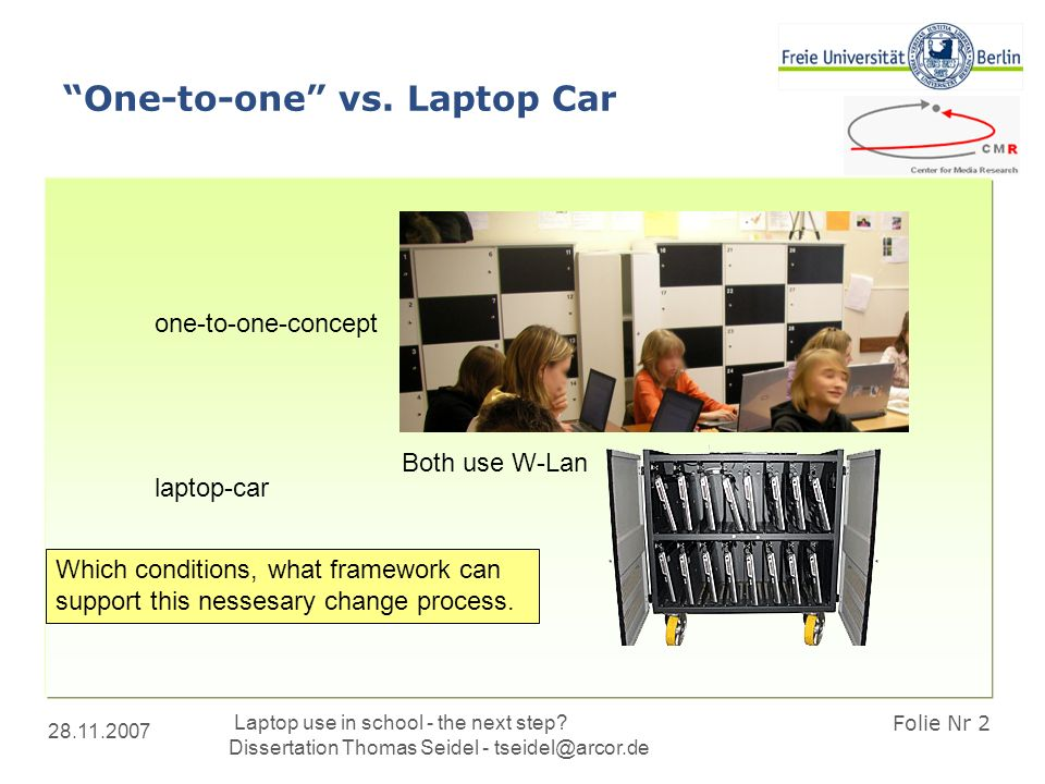 28.11.2007 Laptop use in school - the next step? Dissertation Thomas Seidel - tseidel@arcor.de Folie Nr 2 One-to-one vs. Laptop Car one-to-one-concept
