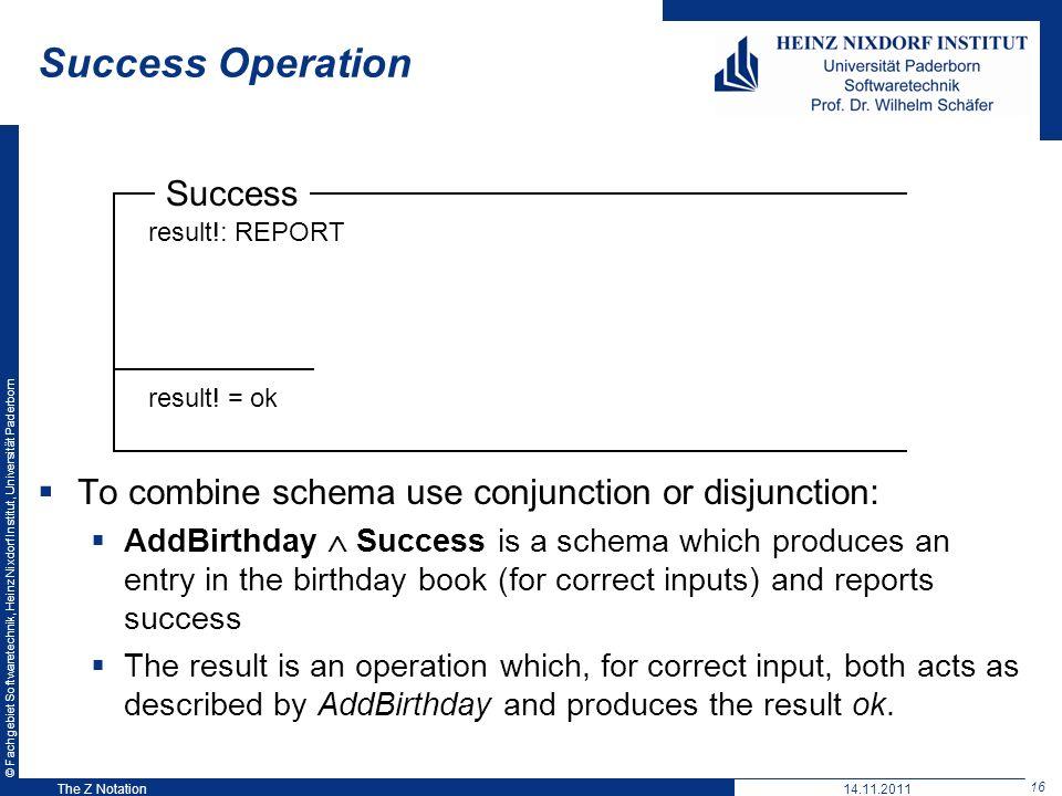 © Fachgebiet Softwaretechnik, Heinz Nixdorf Institut, Universität Paderborn 16 The Z Notation Success result!: REPORT result! = ok Success Operation T