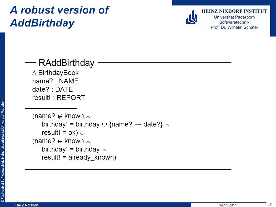 © Fachgebiet Softwaretechnik, Heinz Nixdorf Institut, Universität Paderborn 18 The Z Notation RAddBirthday BirthdayBook name? : NAME date? : DATE resu