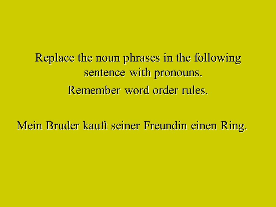Replace the noun phrases in the following sentence with pronouns.