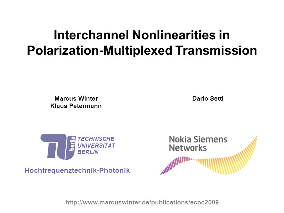 Interchannel Nonlinearities in Polarization-Multiplexed Transmission Marcus Winter Klaus Petermann Hochfrequenztechnik-Photonik TECHNISCHE UNIVERSITÄT
