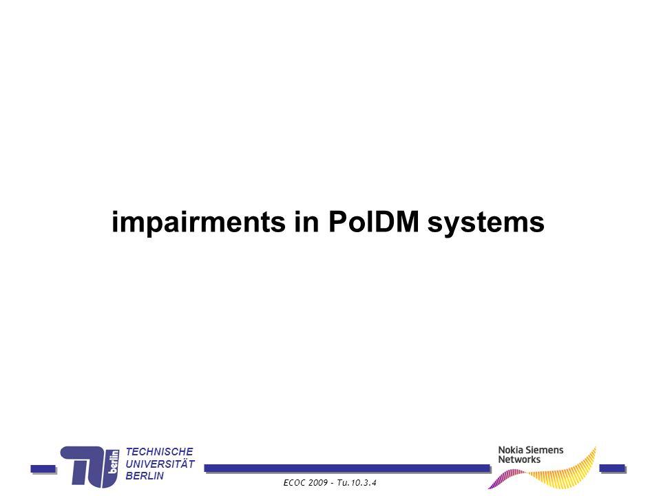 TECHNISCHE UNIVERSITÄT BERLIN ECOC 2009 – Tu.10.3.4 impairments in PolDM systems