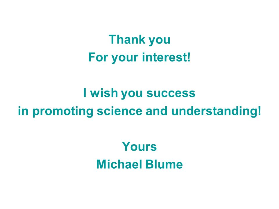 Thank you For your interest. I wish you success in promoting science and understanding.