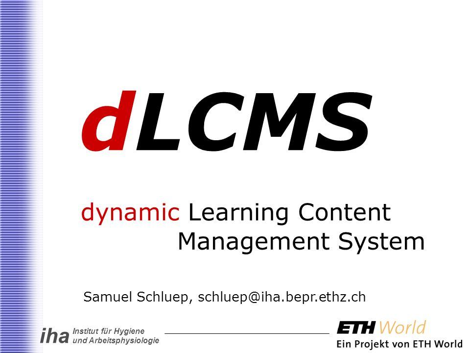 iha Institut für Hygiene und Arbeitsphysiologie dLCMS dynamic Learning Content Management System Samuel Schluep, schluep@iha.bepr.ethz.ch
