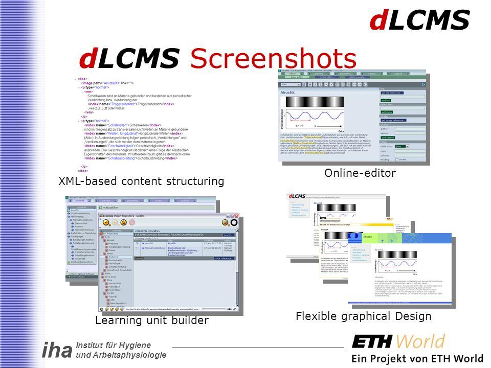 iha Institut für Hygiene und Arbeitsphysiologie dLCMS Screenshots dLCMS XML-based content structuring Online-editor Learning unit builder Flexible graphical Design