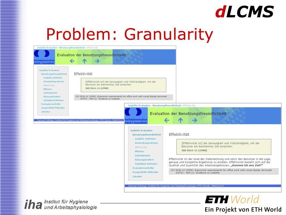 iha Institut für Hygiene und Arbeitsphysiologie Problem: Granularity dLCMS