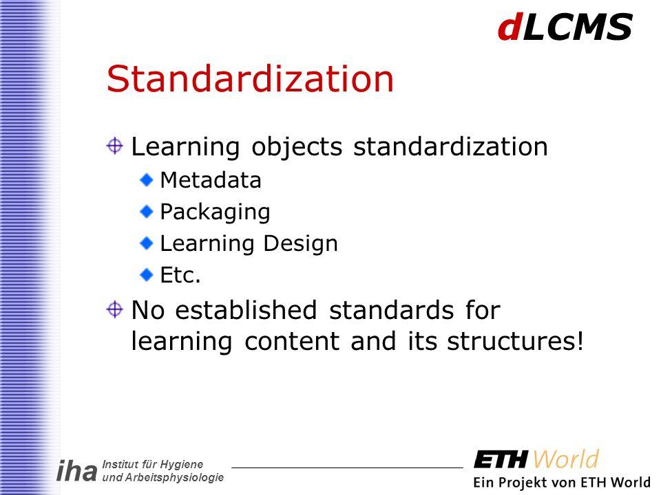 iha Institut für Hygiene und Arbeitsphysiologie Standardization Learning objects standardization Metadata Packaging Learning Design Etc.