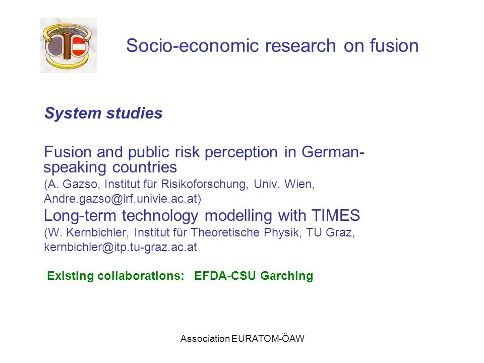 Association EURATOM-ÖAW Socio-economic research on fusion System studies Fusion and public risk perception in German- speaking countries (A. Gazso, In