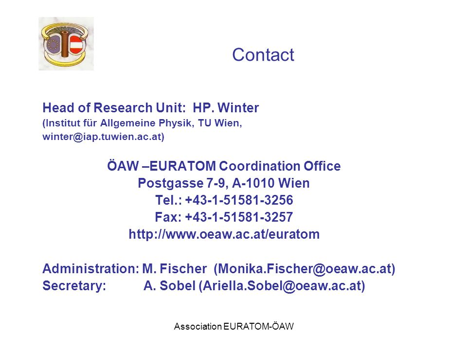 Association EURATOM-ÖAW Contact Head of Research Unit: HP. Winter (Institut für Allgemeine Physik, TU Wien, winter@iap.tuwien.ac.at) ÖAW –EURATOM Coor