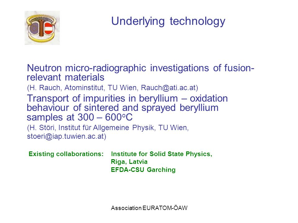 Association EURATOM-ÖAW Underlying technology Neutron micro-radiographic investigations of fusion- relevant materials (H. Rauch, Atominstitut, TU Wien