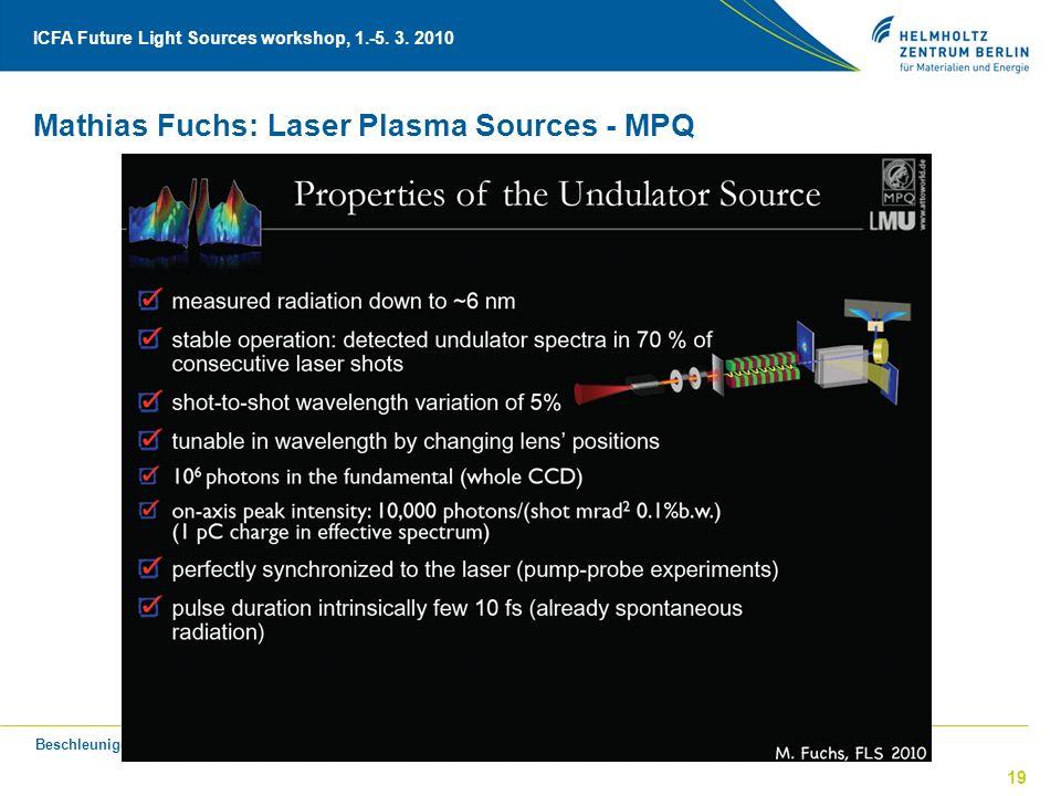 Beschleuniger Physik Seminar, 23.3.2010, B. Kuske ICFA Future Light Sources workshop, 1.-5. 3. 2010 19 Mathias Fuchs: Laser Plasma Sources - MPQ