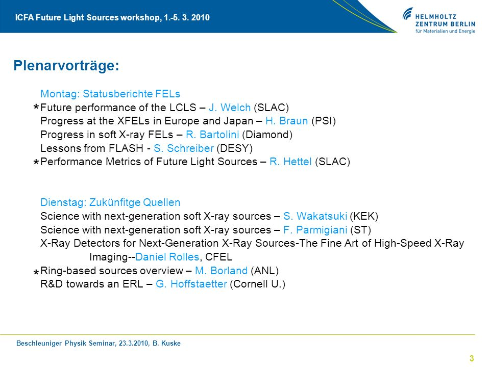 Beschleuniger Physik Seminar, 23.3.2010, B. Kuske ICFA Future Light Sources workshop, 1.-5. 3. 2010 3 Plenarvorträge: Montag: Statusberichte FELs Futu