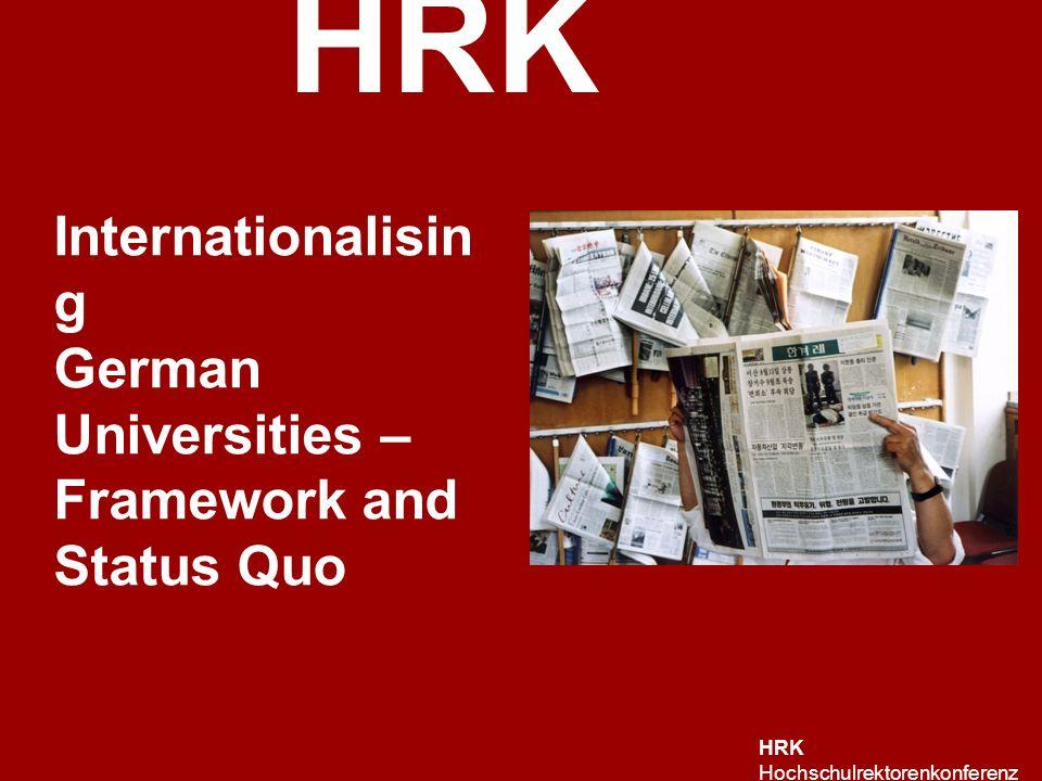 HRK HRK Hochschulrektorenkonferenz Internationalisin g German Universities – Framework and Status Quo