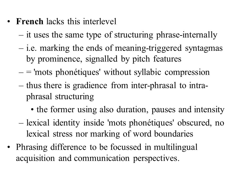 Summary of rhythmic differences In Germanic, we get an accentual interlevel between the syllable and phrasal, meaning-triggered structuring –phrase-in