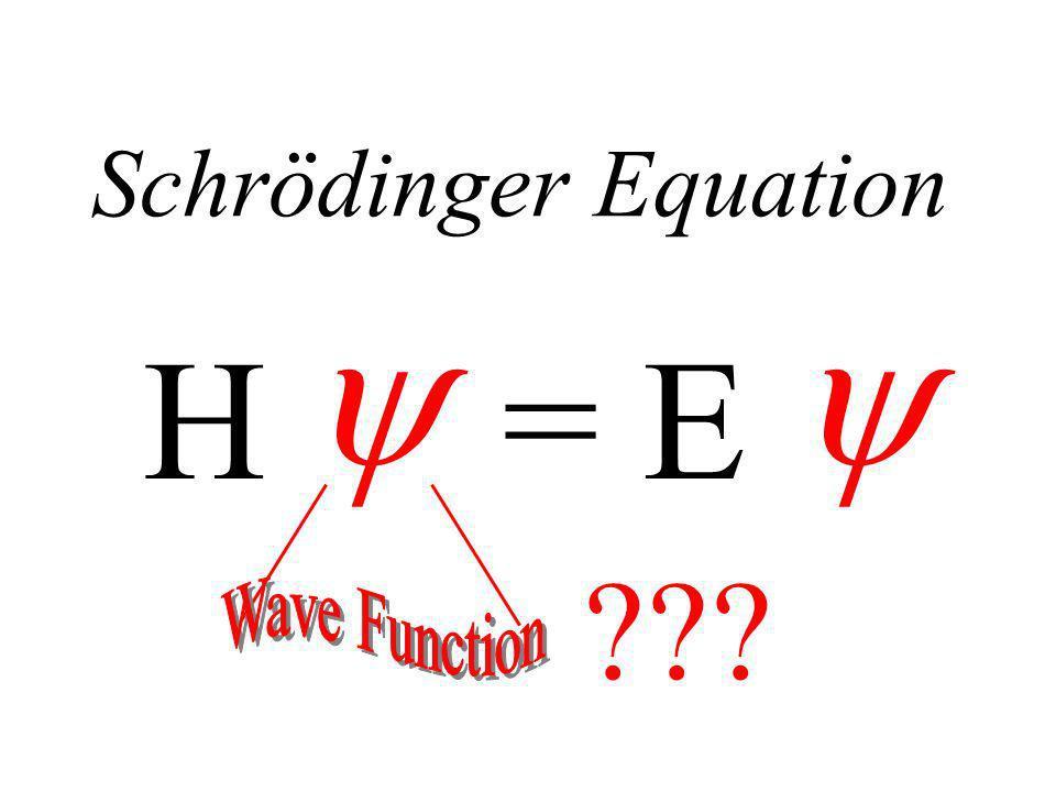 Schrödinger Equation H = E ???