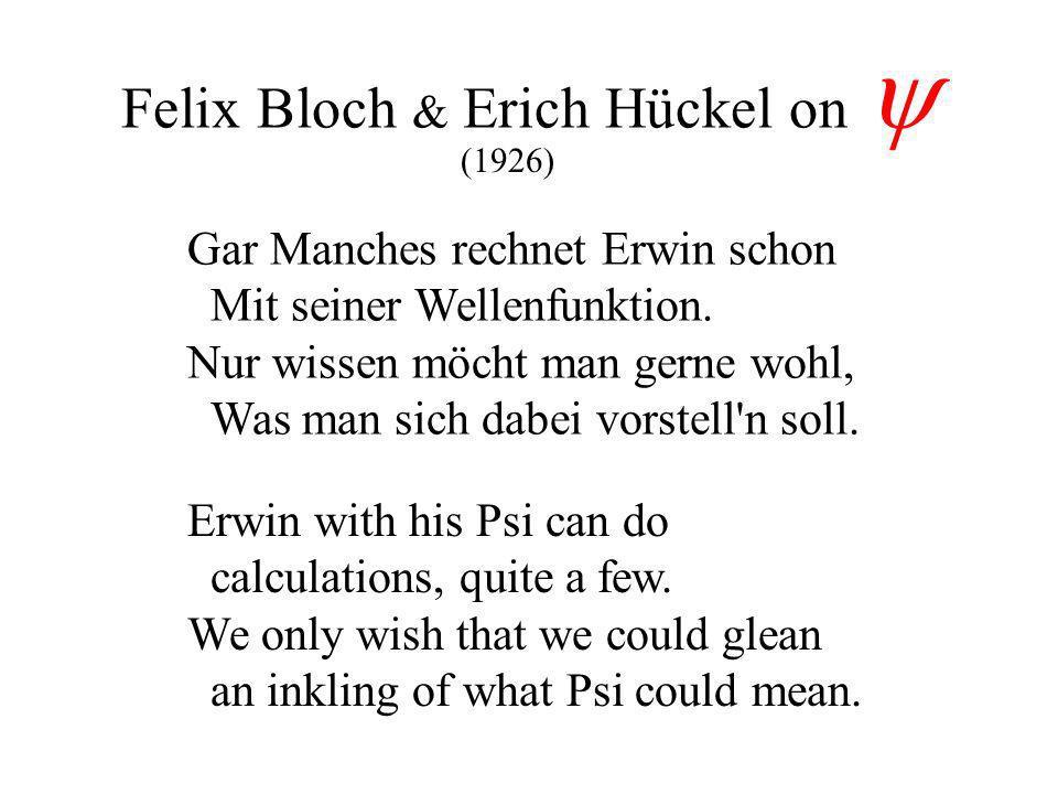 Felix Bloch & Erich Hückel on Gar Manches rechnet Erwin schon Mit seiner Wellenfunktion. Nur wissen möcht man gerne wohl, Was man sich dabei vorstell'