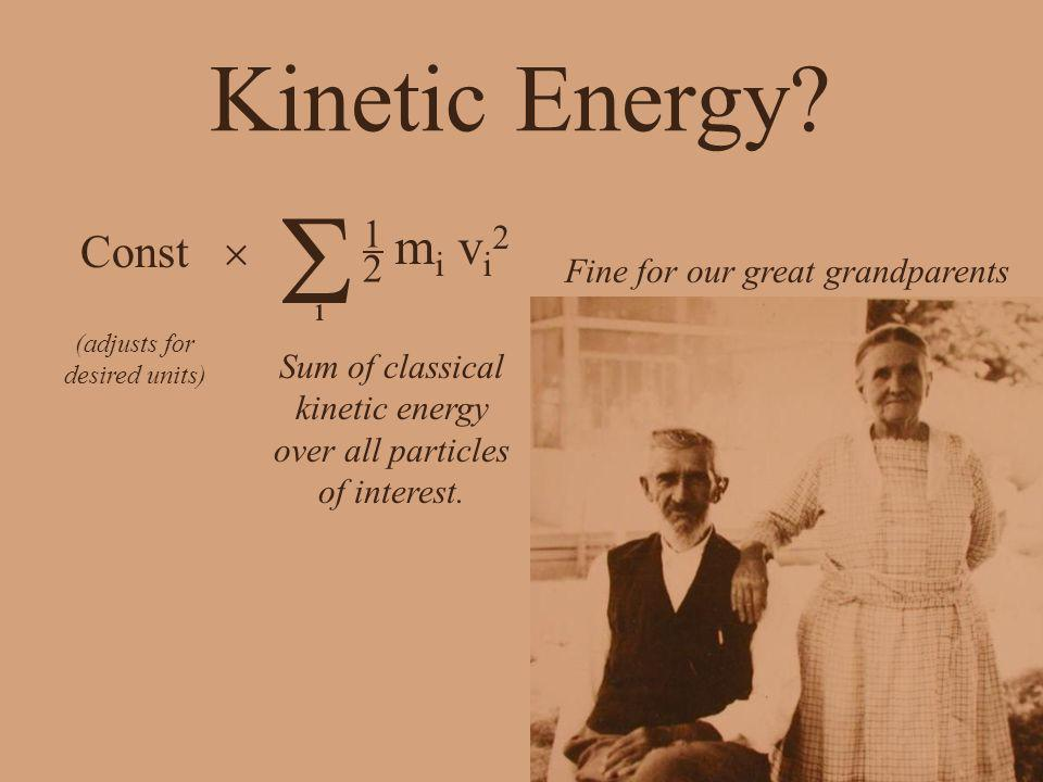 Kinetic Energy? Sum of classical kinetic energy over all particles of interest. (adjusts for desired units) m i v i 2 i Const 1 2 Fine for our great g
