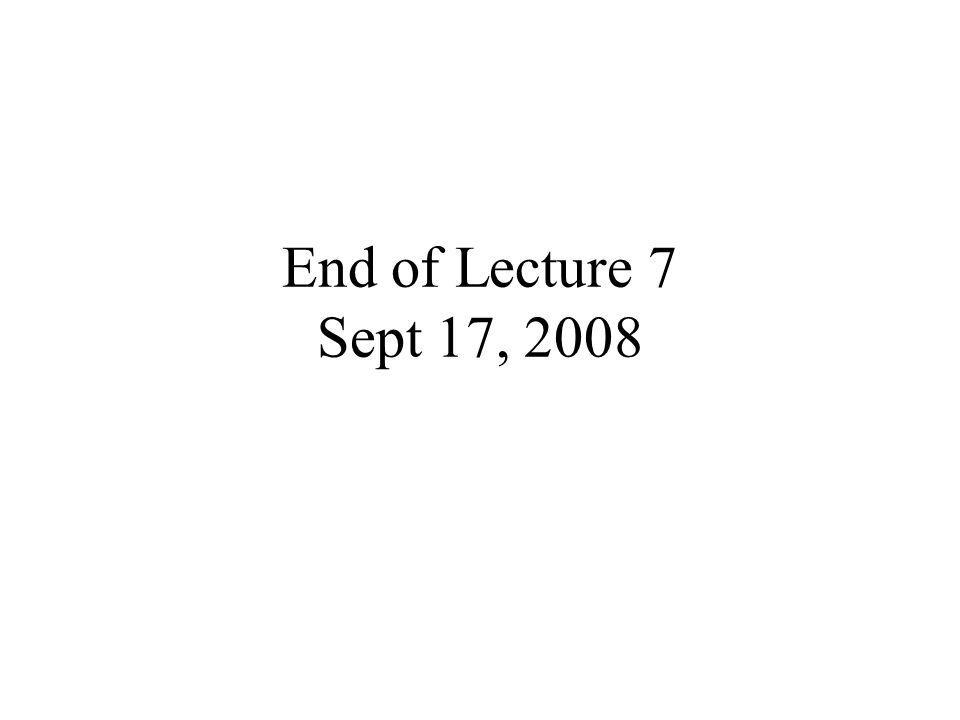 End of Lecture 7 Sept 17, 2008