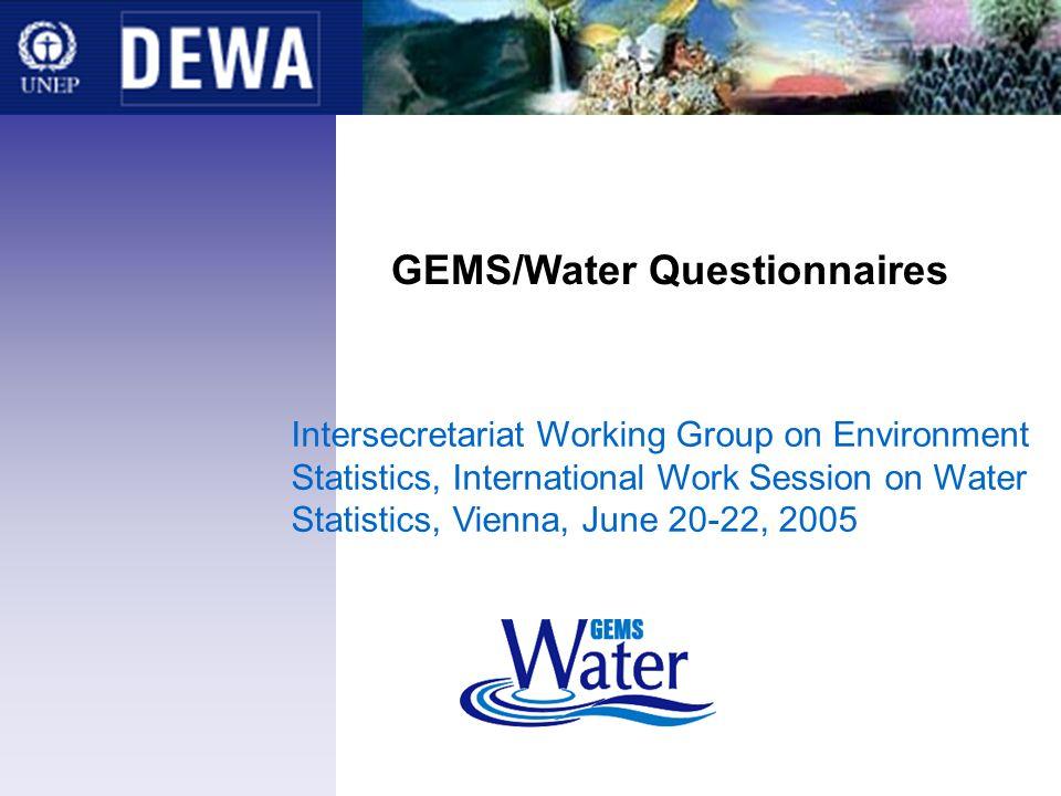 GEMS/Water Questionnaires Intersecretariat Working Group on Environment Statistics, International Work Session on Water Statistics, Vienna, June 20-22, 2005