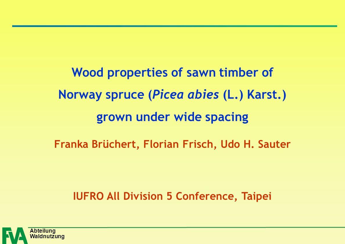 Abteilung Waldnutzung Wood properties of sawn timber of Norway spruce (Picea abies (L.) Karst.) grown under wide spacing Franka Brüchert, Florian Fris