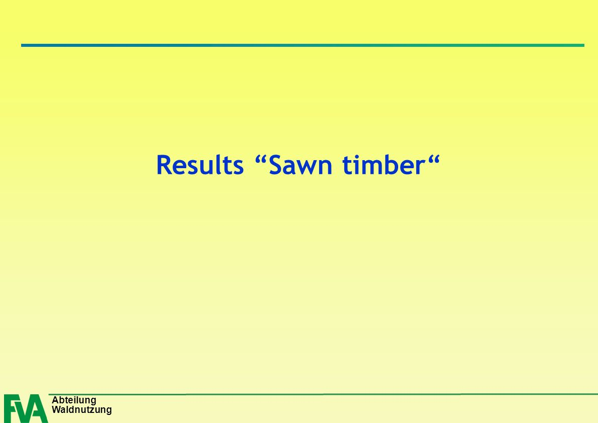 Abteilung Waldnutzung Results Sawn timber