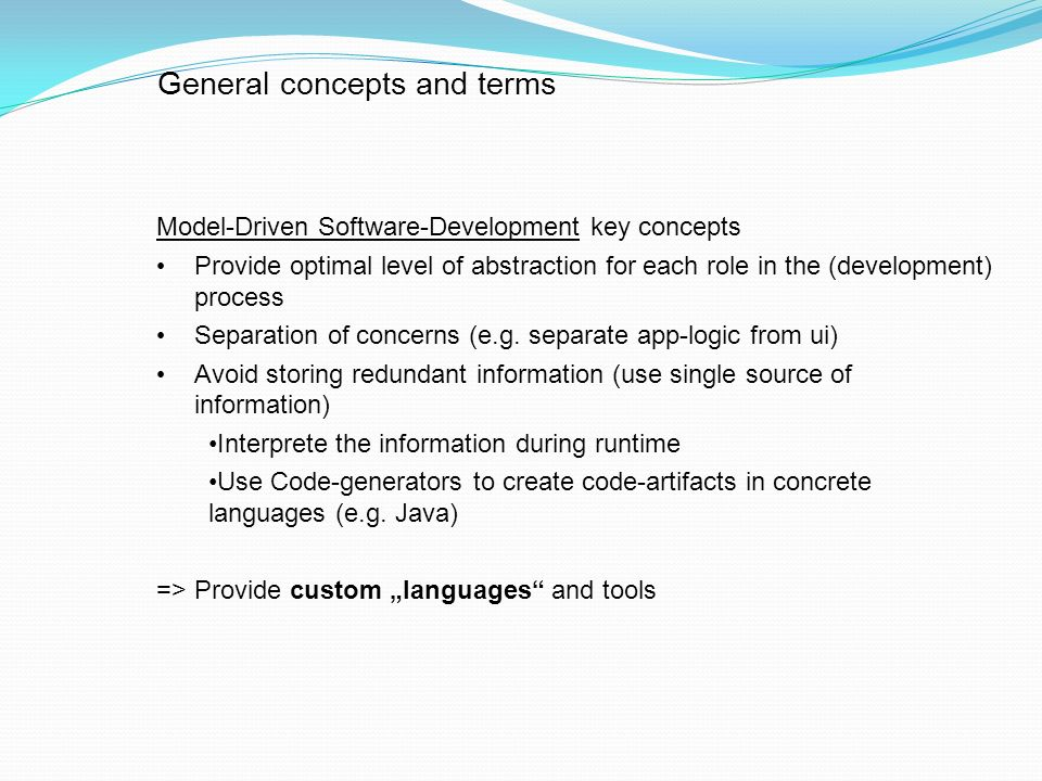 General concepts and terms Model-Driven Software-Development key concepts Provide optimal level of abstraction for each role in the (development) proc