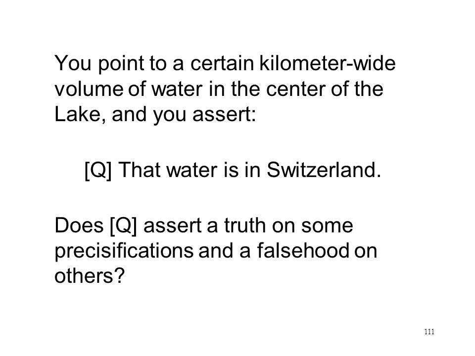 111 That Water is in Switzerland You point to a certain kilometer-wide volume of water in the center of the Lake, and you assert: [Q] That water is in
