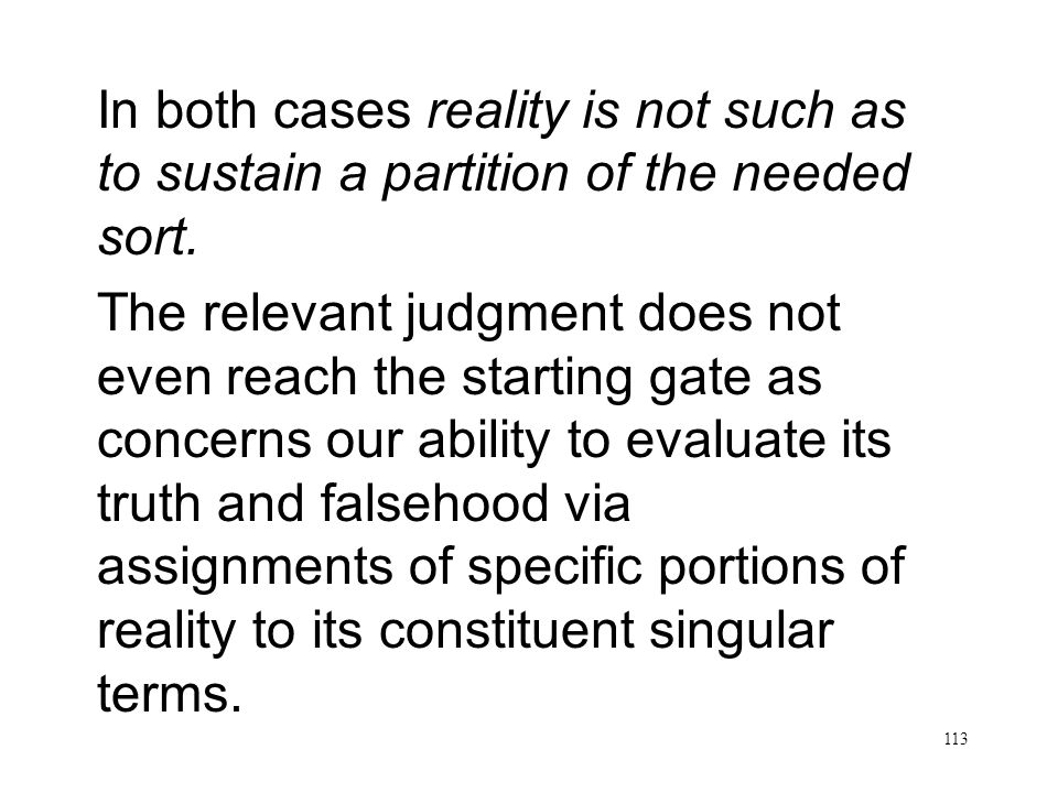 113 Reaching the Starting Gate In both cases reality is not such as to sustain a partition of the needed sort. The relevant judgment does not even rea