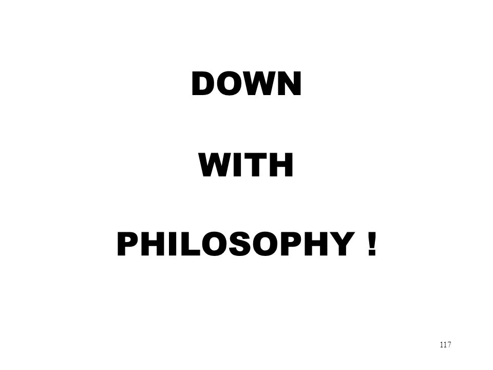 117 DOWN WITH PHILOSOPHY !